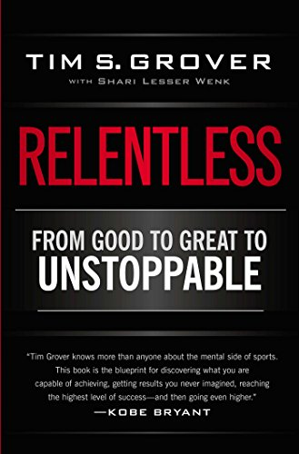Relentless: From Good to Great to Unstoppable (Tim Grover Winning Series) - by Tim S. Grover