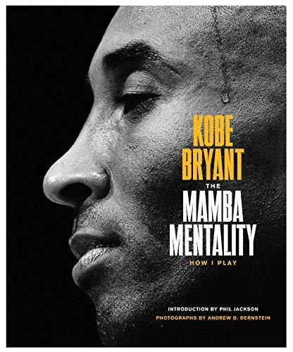 The Mamba Mentality: How I Play -by Kobe Bryant